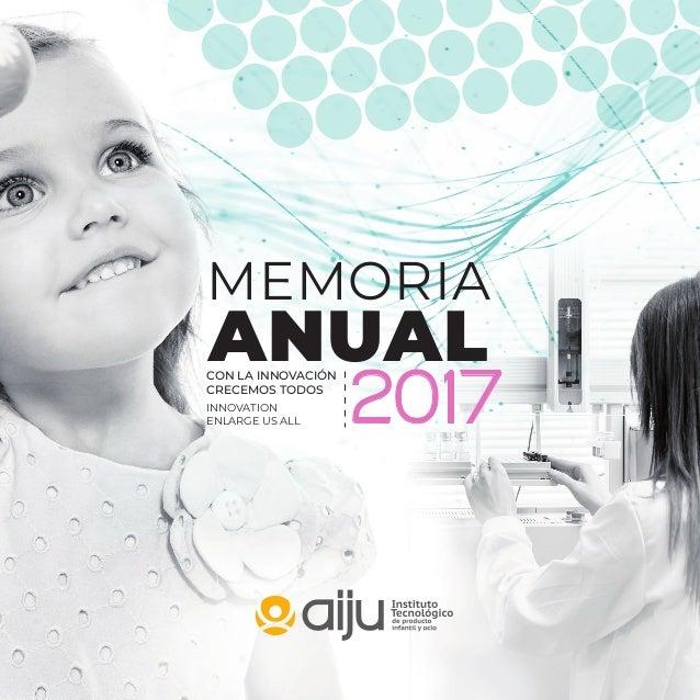 MEMORIA ANUAL 2017 CON LA INNOVACIÓN CRECEMOS TODOS INNOVATION ENLARGE US ALL
