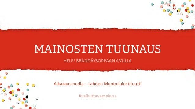 Aikakausmedia  –  Lahden  Muotoiluins3tuu4      #vaiku7avamainos      MAINOSTEN TUUNAUS HELP!  BRÄNDÄYSOPP...