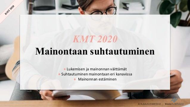 KMT 2020 Mainontaan suhtautuminen ● Lukemisen ja mainonnan väittämät ● Suhtautuminen mainontaan eri kanavissa ● Mainonnan ...