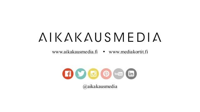 www.aikakausmedia.fi  www.mediakortit.fi @aikakausmedia