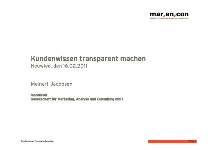 Kundenwissen transparent machen         Neuwied, den 16.02.2011         Meinert Jacobsen         marancon         Gesellsc...