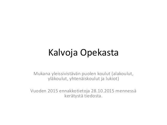 Kalvoja Opekasta Mukana yleissivistävän puolen koulut (alakoulut, yläkoulut, yhtenäiskoulut ja lukiot) Vuoden 2015 ennakko...