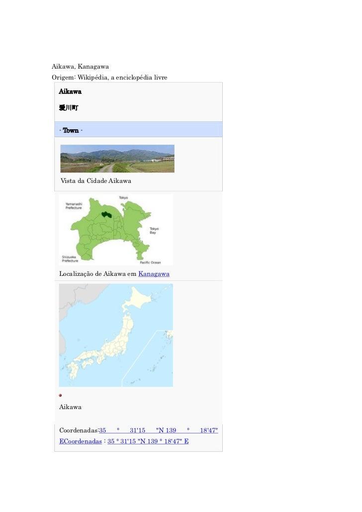 Aikawa, KanagawaOrigem: Wikipédia, a enciclopédia livre  Aikawa  爱川町  - Town -  Vista da Cidade Aikawa  Localização de Aik...