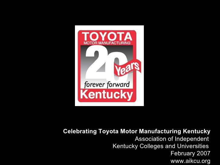 Celebrating Toyota Motor Manufacturing Kentucky Association of Independent  Kentucky Colleges and Universities  February 2...