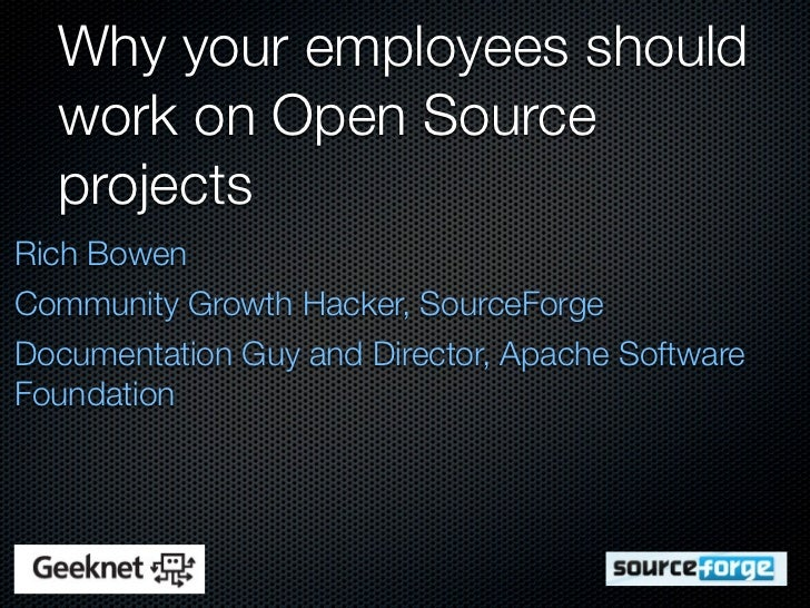Why your employees should  work on Open Source  projectsRich BowenCommunity Growth Hacker, SourceForgeDocumentation Guy an...