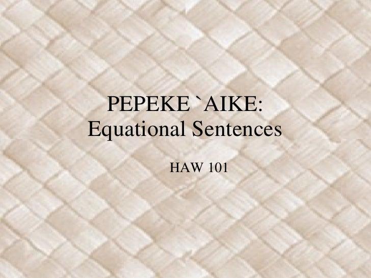 PEPEKE `AIKE: Equational Sentences HAW 101