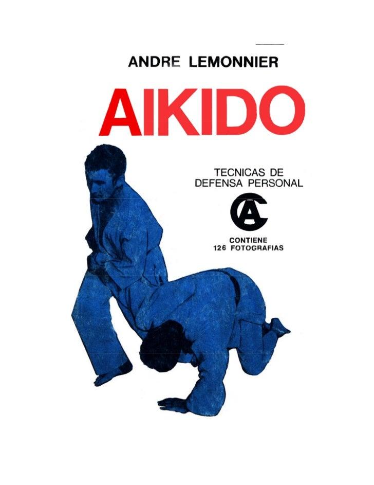 ANDRE LEMONNIERESTE MANUAL CONTIENEINTRODUCCIÓN¿Que es el Aikido? • Aspectos básicosTÉCNICASShizentai (Posturas o actitud ...