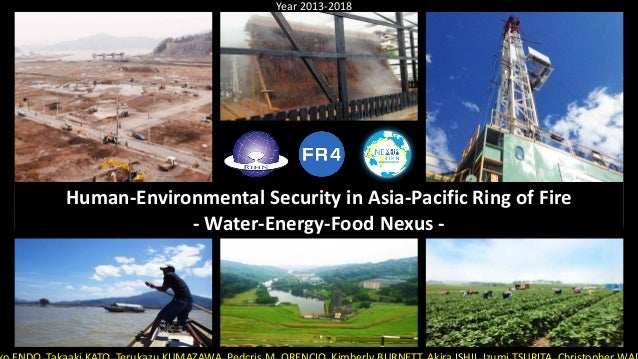 Human-Environmental Security in Asia-Pacific Ring of Fire - Water-Energy-Food Nexus - Year 2013-2018 1