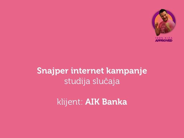 Snajper internet kampanje      studija slučaja    klijent: AIK Banka
