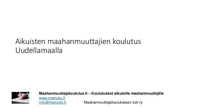 Aikuisten maahanmuuttajien koulutus Uudellamaalla Maahanmuuttajakoulutus.fi – Koulutukset aikuisille maahanmuuttajille www...