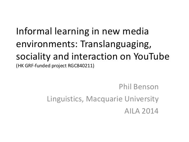 Informal learning in new media environments: Translanguaging, sociality and interaction on YouTube (HK GRF-funded project ...