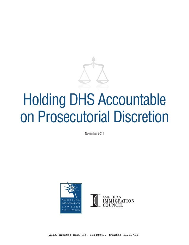 prosecutorial discretion In august 2011, the department of homeland security (dhs) announced that it would review more than 300,000 pending removal proceedings to identify low-priority cases meriting favorable.