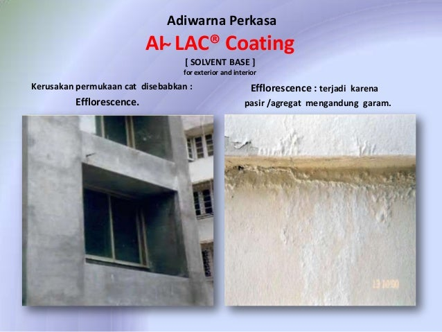 Adiwarna Perkasa  AI ̴ LAC® Coating [ SOLVENT BASE ] for exterior and interior  Kerusakan permukaan cat disebabkan :  Effl...