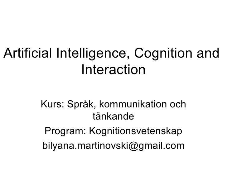 Artificial Intelligence, Cognition and  Interaction Kurs: Språk, kommunikation och tänkande Program: Kognitionsvetenskap [...