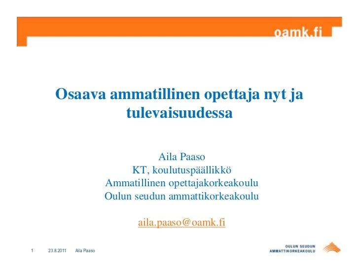 15.8.2011<br />1<br />Aila Paaso<br />Osaava ammatillinen opettaja nyt ja tulevaisuudessa<br />Aila Paaso<br />KT, koulutu...