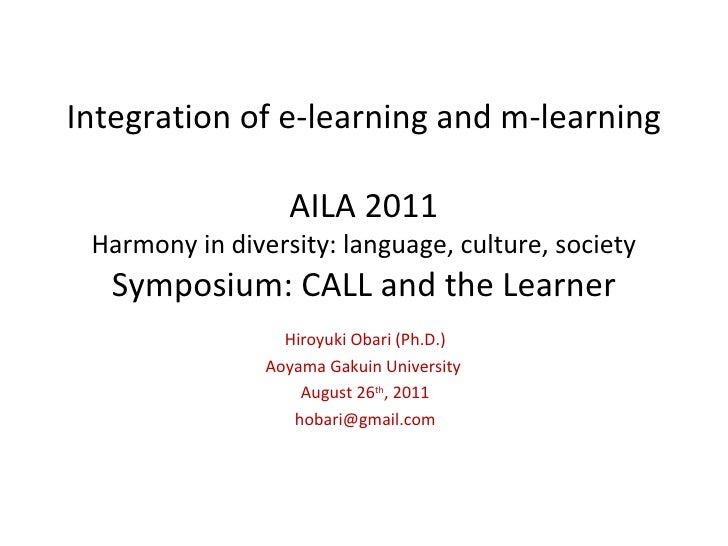 Integration of e-learning and m-learning AILA 2011 Harmony in diversity: language, culture, society Symposium: CALL and th...