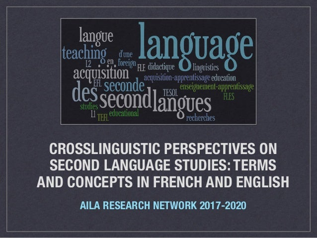 CROSSLINGUISTIC PERSPECTIVES ON SECOND LANGUAGE STUDIES: TERMS AND CONCEPTS IN FRENCH AND ENGLISH AILA RESEARCH NETWORK 20...