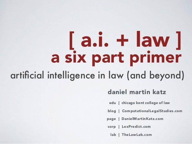 a six part primer artificial intelligence in law (and beyond) daniel martin katz blog | ComputationalLegalStudies.com cor...