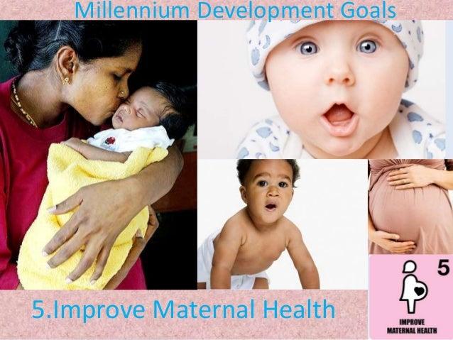 Millennium Development Goals  5.Improve Maternal Health