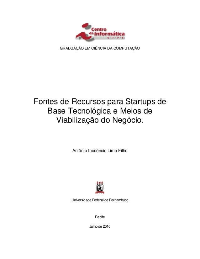 GRADUAÇÃO EM CIÊNCIA DA COMPUTAÇÃO Fontes de Recursos para Startups de Base Tecnológica e Meios de Viabilização do Negócio...