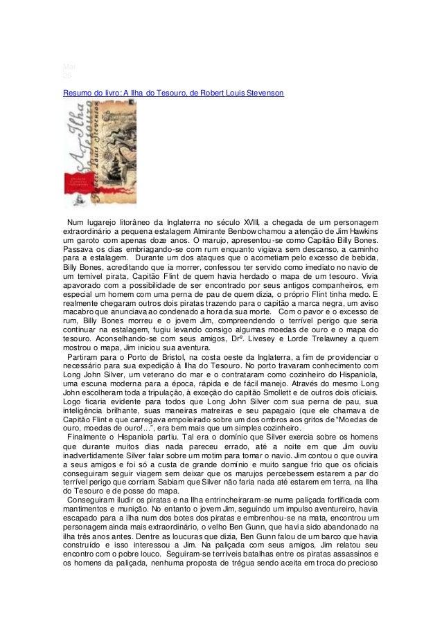 Mar 25 Resumo do livro: A Ilha do Tesouro, de Robert Louis Stevenson Num lugarejo litorâneo da Inglaterra no século XVIII,...