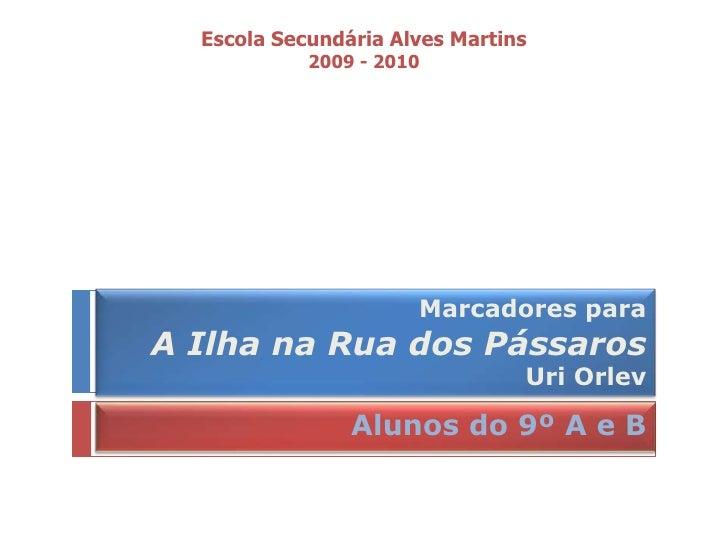 Escola Secundária Alves Martins<br />2009 - 2010<br />Marcadores para<br />A Ilha na Rua dos PássarosUriOrlev<br />Alunos ...