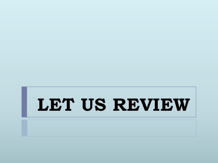 LET US REVIEW<br />