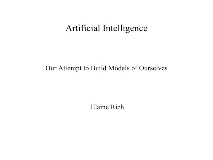 Artificial IntelligenceOur Attempt to Build Models of Ourselves              Elaine Rich