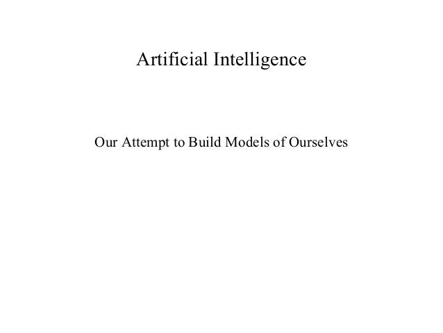 Artificial IntelligenceOur Attempt to Build Models of Ourselves