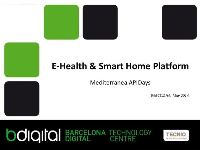 Titol de la presentació Persona, càrrec Nom de la jornada, lloc, dia E-Health & Smart Home Platform Mediterranea APIDays B...