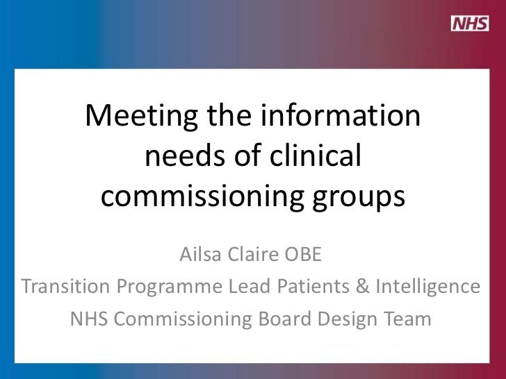 Meeting the information         needs of clinical       commissioning groups                 Ailsa Claire OBETransition Pr...