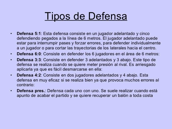 Tipos de Defensa <ul><li>Defensa 5:1 : Esta defensa consiste en un jugador adelantado y cinco defendiendo pegados a la lín...