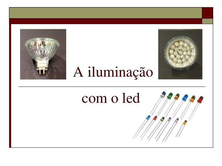 A iluminação com o led