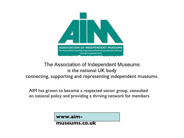 The Association of Independent Museums   is the national UK body  connecting, supporting and representing independent muse...