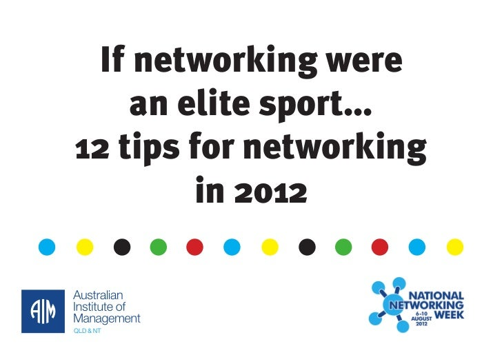 If networking were    an elite sport...12 tips for networking        in 2012