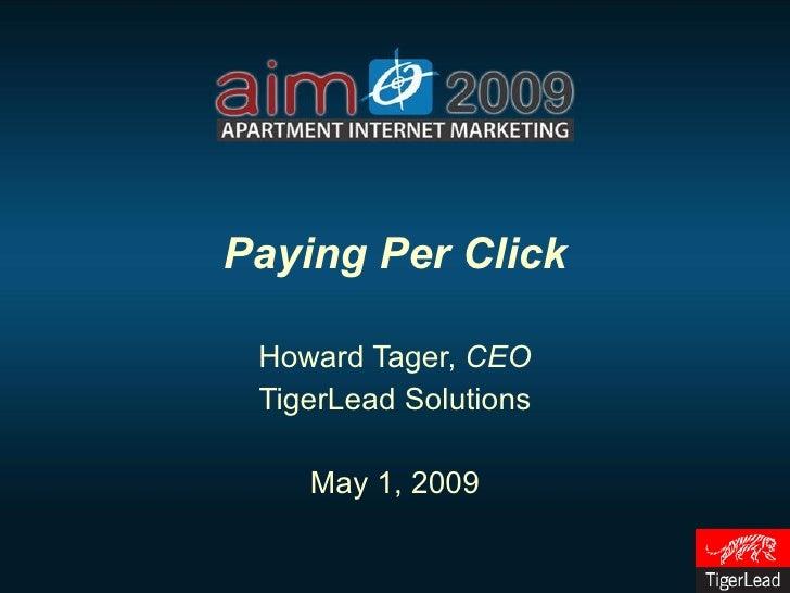 Paying Per Click Howard Tager,  CEO TigerLead Solutions May 1, 2009
