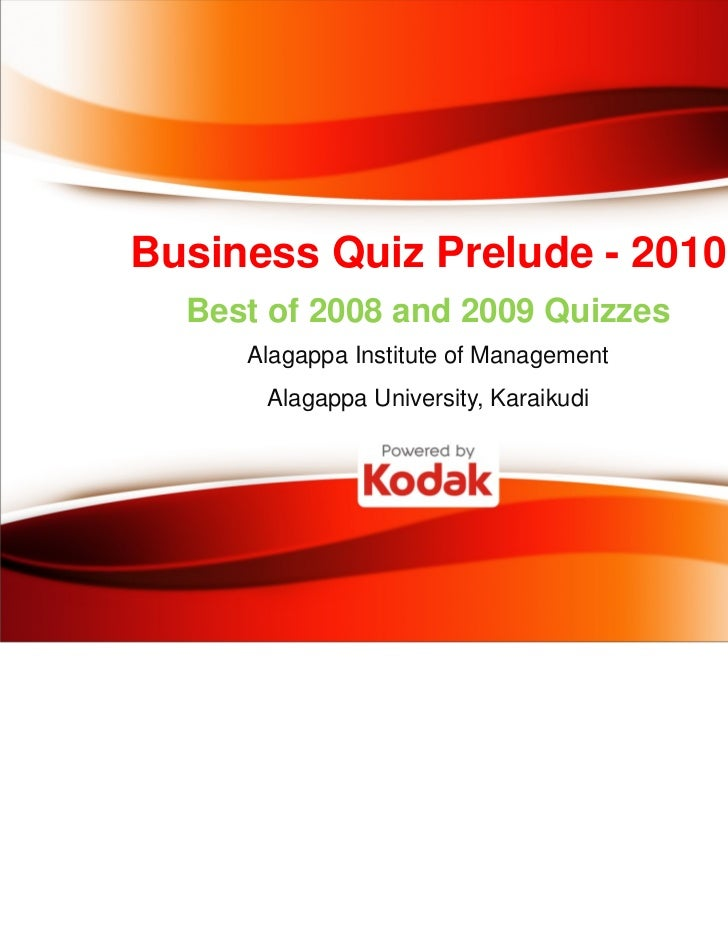 Business Quiz Prelude - 2010  Best of 2008 and 2009 Quizzes     Alagappa Institute of Management      Alagappa University,...
