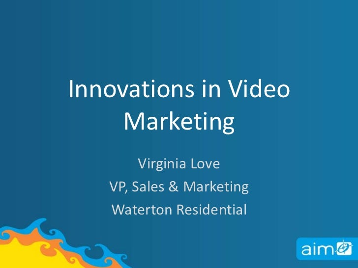 Innovations in Video Marketing<br />Virginia Love<br />VP, Sales & Marketing <br />Waterton Residential<br />