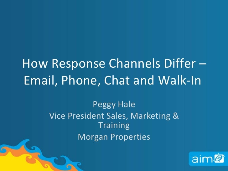 How Response Channels Differ – Email, Phone, Chat and Walk-In  Peggy Hale Vice President Sales, Marketing & Training Morga...