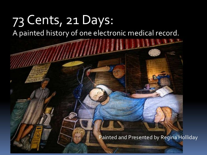 73 Cents, 21 Days:<br />A painted history of one electronic medical record.<br />Painted and Presented by Regina Holliday<...