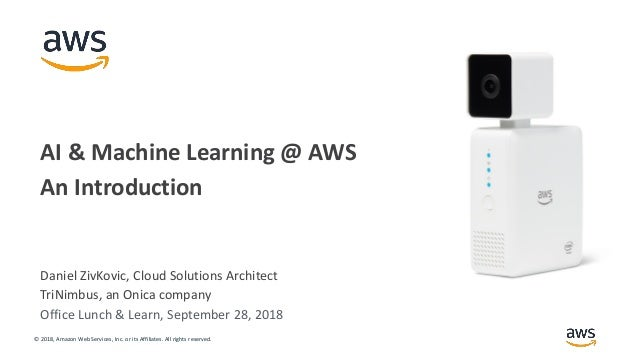 © 2018, Amazon Web Services, Inc. or its Affiliates. All rights reserved. Daniel ZivKovic, Cloud Solutions Architect TriNi...