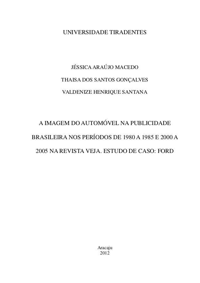 UNIVERSIDADE TIRADENTESJÉSSICAARAÚJO MACEDOTHAISA DOS SANTOS GONÇALVESVALDENIZE HENRIQUE SANTANAA IMAGEM DO AUTOMÓVEL NA P...