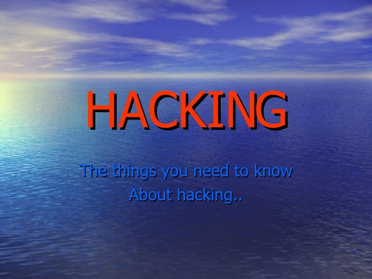 HACKING The things you need to know About hacking..