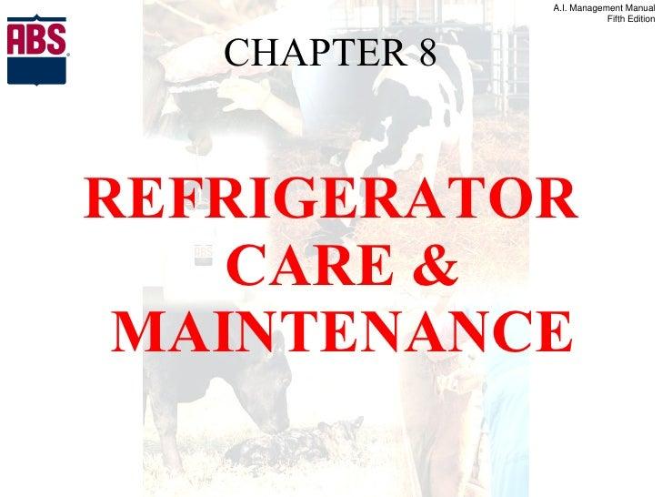 CHAPTER 8 <ul><li>REFRIGERATOR CARE & MAINTENANCE </li></ul>