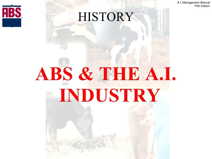 HISTORY <ul><li>ABS & THE A.I. INDUSTRY </li></ul>