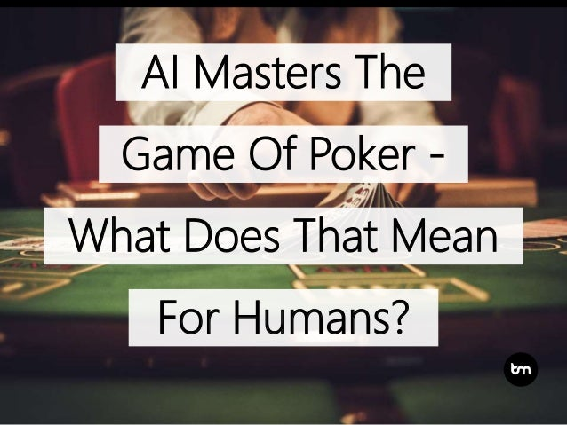 AI Masters The Game Of Poker - What Does That Mean For Humans?