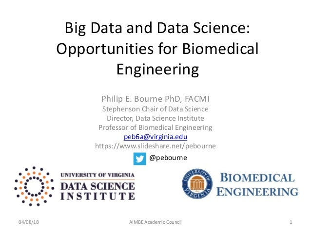 Big Data and Data Science: Opportunities for Biomedical Engineering Philip E. Bourne PhD, FACMI Stephenson Chair of Data S...