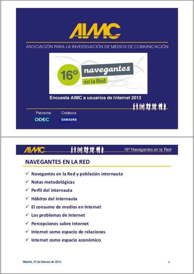 Patrocina Colabora Encuesta AIMC a usuarios de Internet 2013 16º Navegantes en la Red Madrid, 27 de febrero de 2014 2 NAVE...