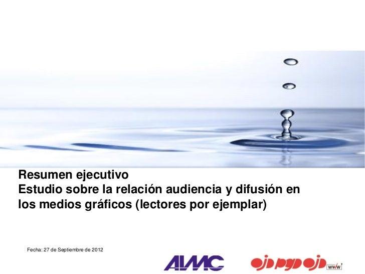 Resumen ejecutivoEstudio sobre la relación audiencia y difusión enlos medios gráficos (lectores por ejemplar) Fecha: 27 de...