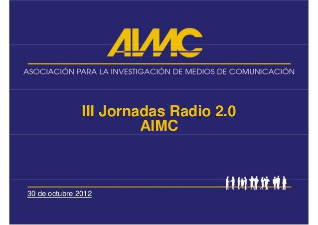 III Jornadas Radio 2.0                        AIMC30 de octubre 2012